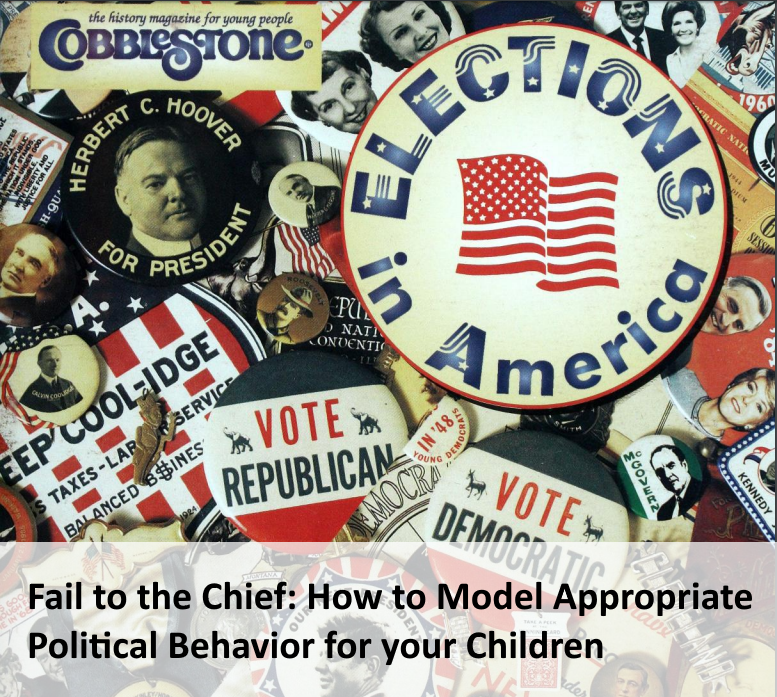 Fail to the Chief: How to Model Appropriate Political Behavior for your Children