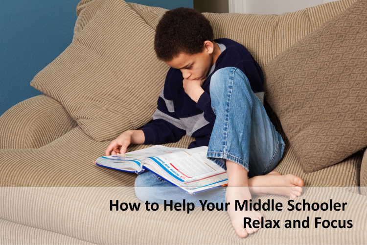 How to Help Your Middle Schooler Relax and Focus