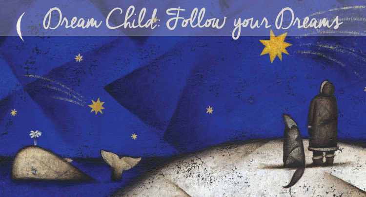 Dream Child: Follow Your Dreams