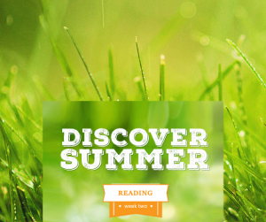 Discover summer reading Week 2
