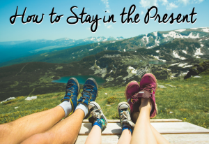 How to Stay in the Present